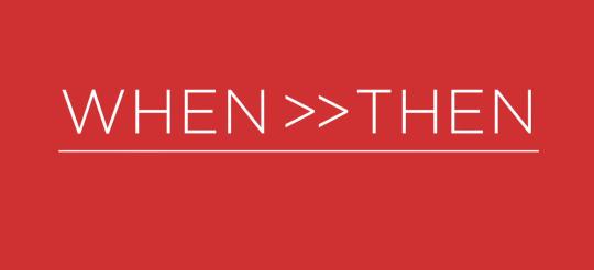 When Then Plan, WhenThen, When>>Then